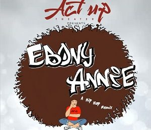 """Don't Miss ActUp Theater's """"Ebony Annie"""""""